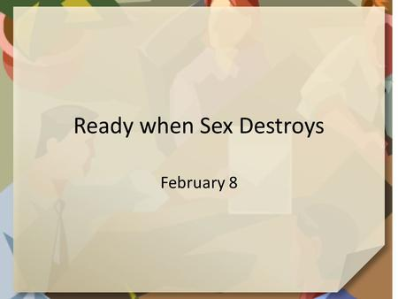 Ready when Sex Destroys February 8. Think about it … How do you feel when you wear a brand-new suit or outfit? Our outfit can change our attitude towards.