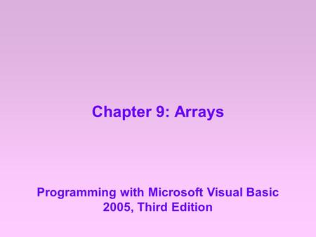 Chapter 9: Arrays Programming with Microsoft Visual Basic 2005, Third Edition.