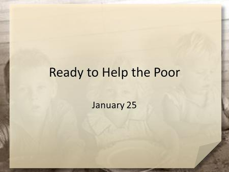 Ready to Help the Poor January 25.