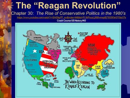 "The ""Reagan Revolution"" Chapter 30: The Rise of Conservative Politics in the 1980's https://www.youtube.com/watch?v=2h4DkpFP_aw&index=44&list=PL8dPuuaLjXtMwmepBjTSG593eG7ObzO7s."