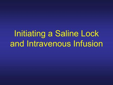 Initiating a Saline Lock and Intravenous Infusion