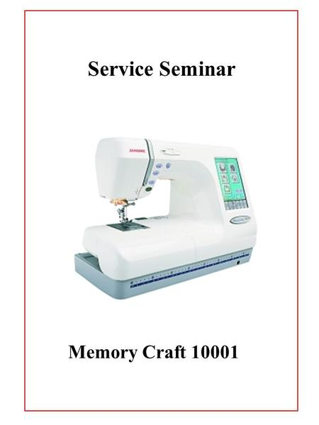 Service Seminar Memory Craft 10001. Table of Contents MC10001 Top Cover Removal…………………………………………………………………..…………1 Belt Cover Removal……………………………………………………………..……………2-4.