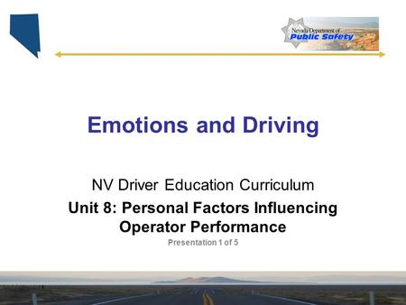 Emotions and Driving NV Driver Education Curriculum Unit 8: Personal Factors Influencing Operator Performance Presentation 1 of 5.