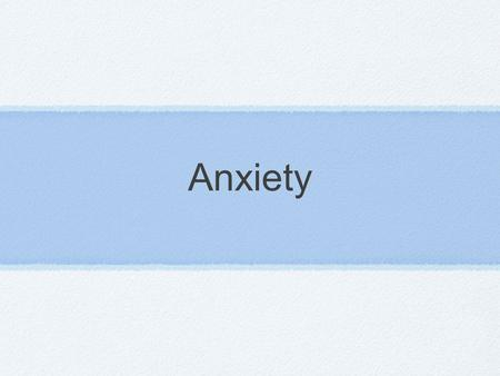 Anxiety.