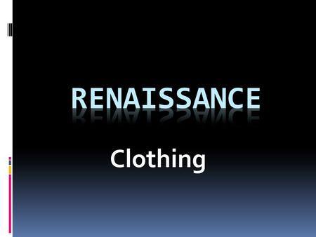 Clothing. Renaissance Costume History  Around the 1490's is when costume historians can agree that the new dress for Renaissance began. This was the.