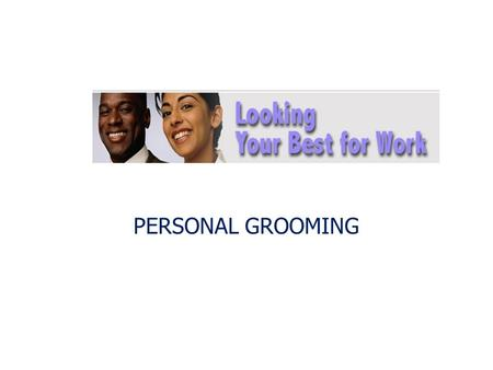 PERSONAL GROOMING. What is Grooming Personal grooming is important for a positive self-image and every effort should be made to encourage to maintain.