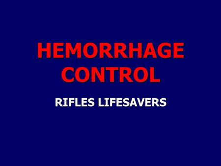 HEMORRHAGE CONTROL RIFLES LIFESAVERS. Core SkillsControl Bleeding2 Introduction Review types of injuries Review types of injuries Review Tactical Combat.