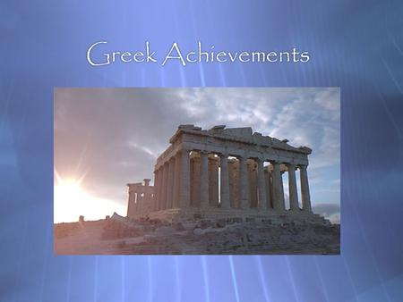 Greek Achievements Art, Philosophy, & Science. Statues and Paintings  People were portrayed in their ideal form, paying close attention to details. 