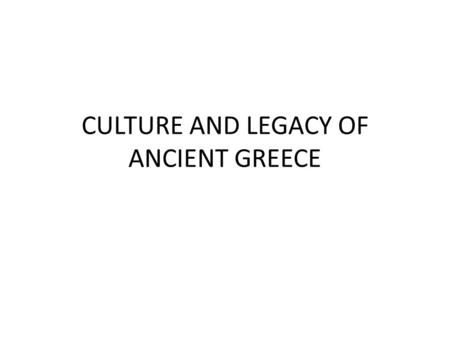 CULTURE AND LEGACY OF ANCIENT GREECE