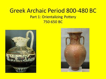 Greek Archaic Period BC Part 1: Orientalizing Pottery BC