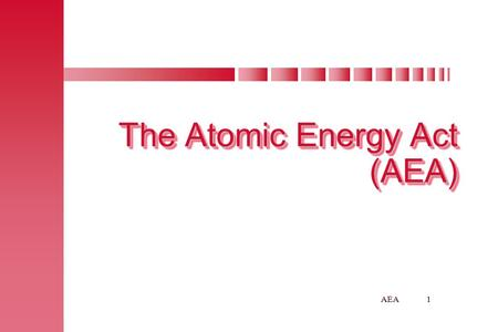 1AEA The Atomic Energy Act (AEA) The Atomic Energy Act (AEA)