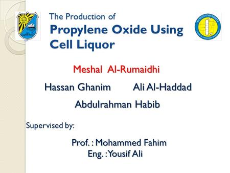 The Production of Propylene Oxide Using Cell Liquor The Production of Propylene Oxide Using Cell Liquor Meshal Al-Rumaidhi Hassan Ghanim Ali Al-Haddad.