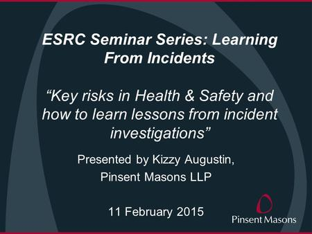 "ESRC Seminar Series: Learning From Incidents ""Key risks in Health & Safety and how to learn lessons from incident investigations"" Presented by Kizzy Augustin,"