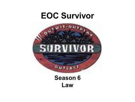 EOC Survivor Season 6 Law. Question 1 What was the first written code of law? (The Code of Hammurabi)
