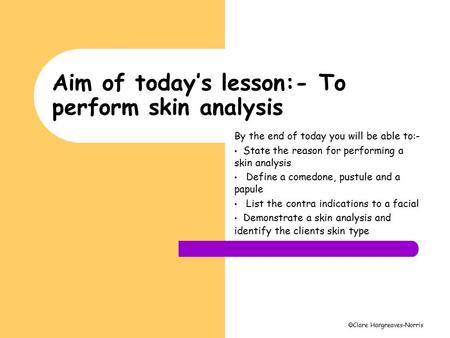 Aim of today's lesson:- To perform skin analysis