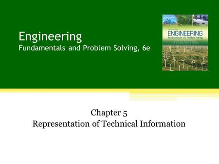 Engineering Fundamentals and Problem Solving, 6e Chapter 5 Representation of Technical Information.