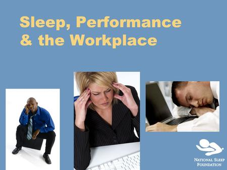Sleep, Performance & the Workplace. Overview  Why Sleep is Important  The Consequences of Fatigue in the Workplace  Shift Work Perils and Countermeasures.