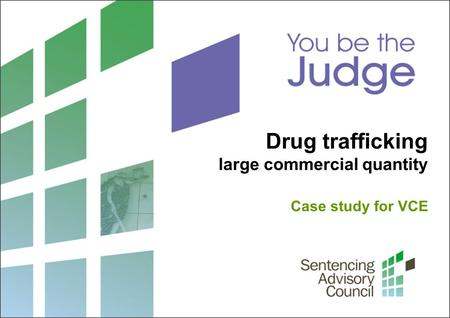 Drug trafficking large commercial quantity Case study for VCE.