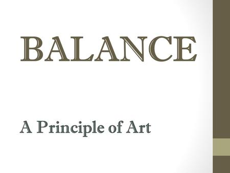 BALANCE A Principle of Art. Bell Ringer 2/2/2015 What is Balance?