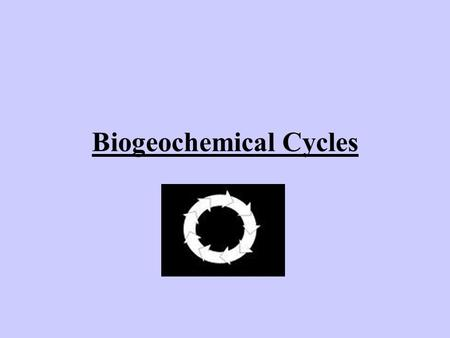 Biogeochemical Cycles. Biochemists are scientists who study the type of chemical compounds that are found in living things. The work of biochemists has.