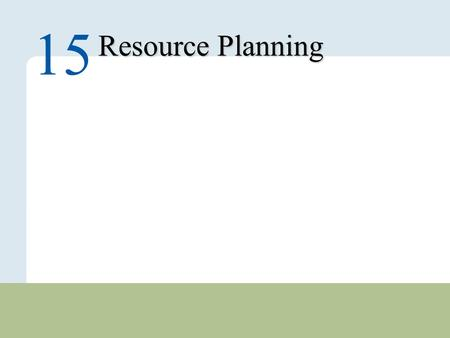 15 – 1 Copyright © 2010 Pearson Education, Inc. Publishing as Prentice Hall. Resource Planning 15.