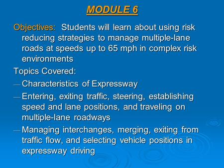 MODULE 6 Objectives: Students will learn about using risk reducing strategies to manage multiple-lane roads at speeds up to 65 mph in complex risk environments.