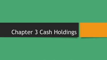 "Chapter 3 Cash Holdings. CORPORATE CASH HOLDINGS Cash holdings represent the most liquid asset, which explains the common phrase ""cash is king"". Cash."