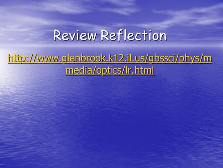 Review Reflection http://www.glenbrook.k12.il.us/gbssci/phys/mmedia/optics/lr.html.
