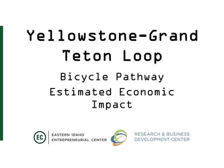 Yellowstone-Grand Teton Loop Bicycle Pathway Estimated Economic Impact.