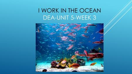 I WORK IN THE OCEAN DEA-UNIT 5-WEEK 3. TRAVEL DEFINITION: to go on a trip or journey EXAMPLES: The birds are traveling south for the winter. His job requires.