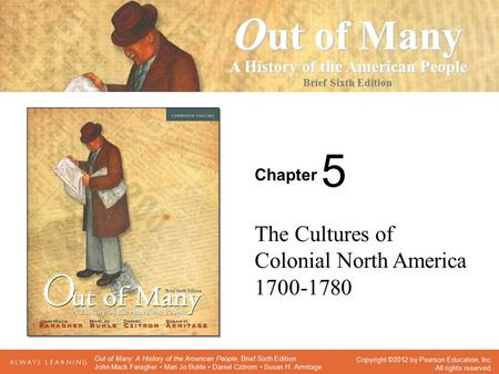 Chapter Seventh Edition O ut of Many A History of the American People Brief Sixth Edition Copyright ©2012 by Pearson Education, Inc. All rights reserved.