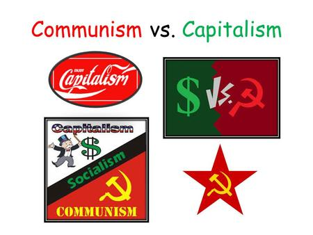 Communism vs. Capitalism. Goal: Differentiate between communism and capitalism and examine their advantages and disadvantages.