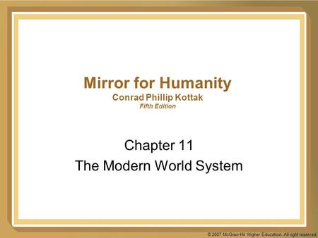© 2007 McGraw-Hil Higher Education. All right reserved. Mirror for Humanity Conrad Phillip Kottak Fifth Edition Chapter 11 The Modern World System.