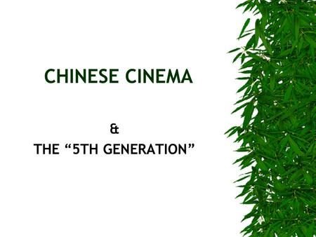 "CHINESE CINEMA & THE ""5TH GENERATION"". THE 3 CHINESE CINEMAS  SILENT ERA –Movies introduced to Mainland China, late 1890s –American & European films,"