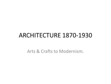 Arts & Crafts to Modernism.