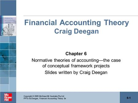 6-1 Copyright  2009 McGraw-Hill Australia Pty Ltd PPTs t/a Deegan, Financial Accounting Theory 3e 6-1 Copyright  2009 McGraw-Hill Australia Pty Ltd PPTs.
