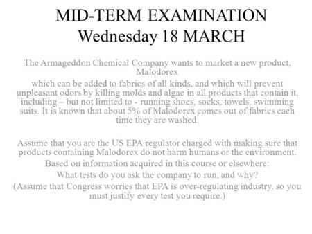 MID-TERM EXAMINATION Wednesday 18 MARCH The Armageddon Chemical Company wants to market a new product, Malodorex which can be added to fabrics of all kinds,