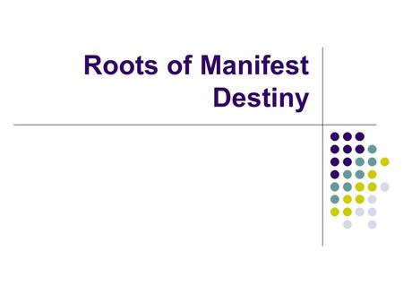 Roots of Manifest Destiny. Take a page in your spiral & create this chart using the entire page. John O'Sullivan Political Economic Social.