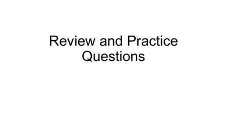 Review and Practice Questions