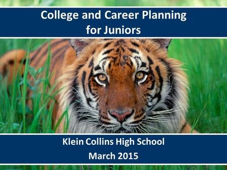 6/9/20151 Klein Collins High School March 2015 College and Career Planning for Juniors.