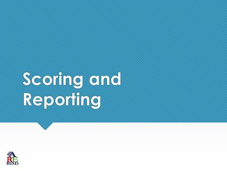 Scoring and Reporting.