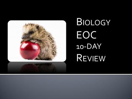 B IOLOGY EOC 10-DAY R EVIEW. BIOLOGICAL EVOLUTION AND CLASSIFICATION TEKS B.7A, B.7E.