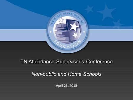 TN Attendance Supervisor's Conference Non-public and Home Schools April 23, 2015.