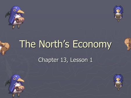 The North's Economy Chapter 13, Lesson 1. Technology and Industry ► In 1800 most Americans worked on farms.  Anything that could not be manufactured.