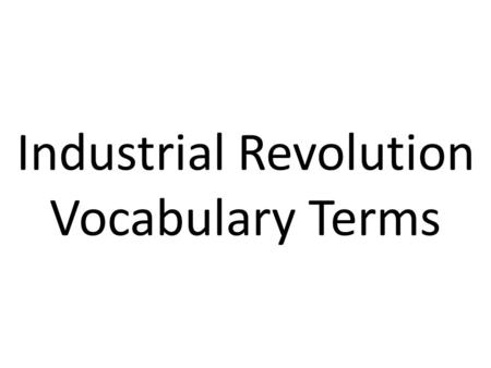 Industrial Revolution Vocabulary Terms. Industrial Revolution was the era in which a change from household (cottage) industries to factory production.