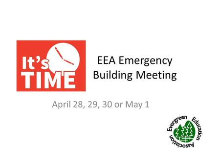 EEA Emergency Building Meeting April 28, 29, 30 or May 1.