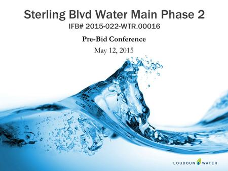 Sterling Blvd Water Main Phase 2 IFB# 2015-022-WTR.00016 Pre-Bid Conference May 12, 2015.