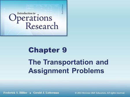 © 2015 McGraw-Hill Education. All rights reserved. Chapter 9 The Transportation and Assignment Problems.