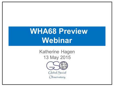 WHA68 Preview Webinar Katherine Hagen 13 May 2015.
