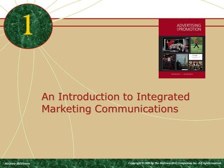 An Introduction to Integrated Marketing Communications 1 McGraw-Hill/Irwin Copyright © 2009 by The McGraw-Hill Companies, Inc. All rights reserved.